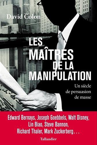 Les Maîtres de la manipulation.Un siècle de persuasion de masse